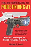 img - for The Officer's Guide to Police Pistolcraft: The Complete Guide to the Reality-Based Tactics, Techniques and Philosophy of the New Paradigm of Police Firearms Training book / textbook / text book