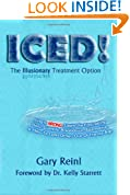 ICED! The Illusionary Treatment Option: Learn the Fascinating Story, Scientific Breakdown, Alternative, & How To Lead Others Out Of The Ice Age
