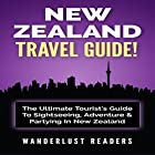 New Zealand Travel Guide: The Ultimate Tourist's Guide to Sightseeing, Adventure & Partying in New Zealand Hörbuch von  Wanderlust Readers Gesprochen von: Bo Morgan