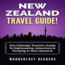 New Zealand Travel Guide: The Ultimate Tourist's Guide to Sightseeing, Adventure & Partying in New Zealand Audiobook by  Wanderlust Readers Narrated by Bo Morgan