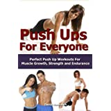 PushUps For Everyone- Perfect Pushup Workouts For Muscle Growth, Strength and Endurance (inspired by Steve Speirs, Bret Contreras and Mark Lauren) (pushups, ... conditioning, bodyweight exercise Book 3) ~ David Nordmark