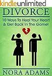 Divorce: 10 Ways To Heal Your Heart &...