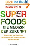 Superfoods - die Medizin der Zukunft:...