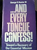 --and every tongue confess: Toward a recovery of our essential mission (0881770043) by Hunter, George G