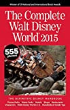 The Complete Walt Disney World 2015: The Definitive Disney Handbook