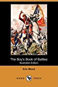 The Boy's Book of Battles (Illustrated Edition) (Dodo Press): Eric Wood: 9781409938279: Amazon.com: Books