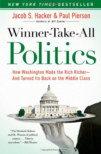 Winner-Take-All Politics: How Washington Made the Rich Richer--and Turned Its Back on the Middle Class: Jacob S. Hacker, Paul Pierson: 9781416588702: Amazon.com: Books