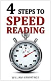 Four Steps to Speed Reading: Read, Absorb, and Learn More In Half the Time (Speed Reading Techniques, Speed Reading Exercises)