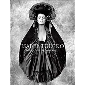 Isabel Toledo: Fashion from the Inside Out [Hardcover]