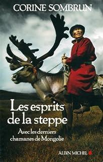 Les esprits de la steppe : avec les derniers chamanes de Mongolie, Sombrun, Corine