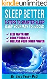 Sleep Well: 5 Steps to Smarter Sleep ( Sleep Your Way to Success): Feel Fantastic, Look Your Best, Release Your Inner Power, (Sleep Better), Cure your ... Sleep (Self Help) Book 1) (English Edition)