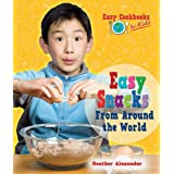 Easy Snacks from Around the World (Easy Cookbooks for Kids) ~ Heather Alexander