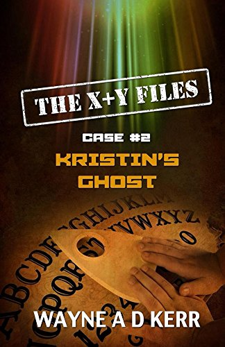 Book: Kristin's Ghost - Case #2 (The X + Y Files) by Wayne A.D. Kerr