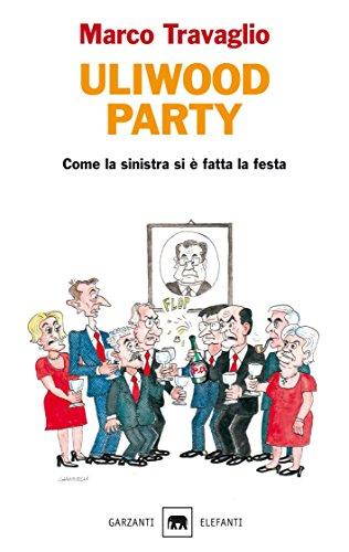 Uliwood Party: Come la sinistra si è fatta la festa (Gli elefanti. Saggi)