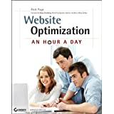 Website Optimization: An Hour a Day - A Conversion Rate Optimization and A/B Testing Guide ~ Rich Page