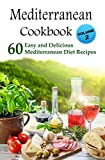 Mediterranean Cookbook: 60 Easy and Delicious Mediterranean Diet Recipes (Mediterranean Diet, Mediterranean Recipes, European Food, Low Cholesterol Book 2)