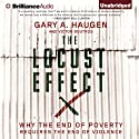 The Locust Effect: Why the End of Poverty Requires the End of Violence (       UNABRIDGED) by Gary A. Haugen, Victor Boutros Narrated by Arthur Morey