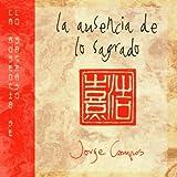 La Ausencia De Lo Sagrado by Jorge CAMPOS (2003-01-01)