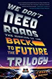 We Dont Need Roads: The Making of the Back to the Future Trilogy