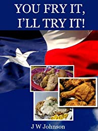 You Fry It, I'll Try It! (Texas Cooking)