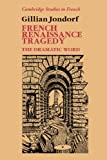 img - for French Renaissance Tragedy: The Dramatic Word (Cambridge Studies in French) book / textbook / text book