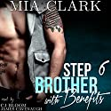 Stepbrother with Benefits 6 Audiobook by Mia Clark Narrated by CJ Bloom, James Cavenaugh