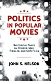 img - for Politics in Popular Movies: Rhetorical Takes on Horror, War, Thriller, and SciFi Films (Media and Power) book / textbook / text book