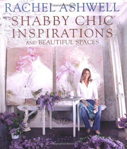 Rachel Ashwell&#039;s Shabby Chic Inspirations