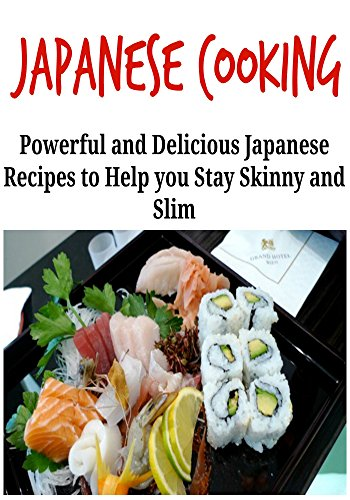 Japanese Cooking:  Powerful and Delicious Japanese Recipes that Help You Live Longer and Healthier: (Japanese Cooking - Japanese Food - Healthy Eating - Asian Cooking) by Maria Johnson