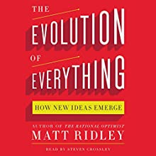 The Evolution of Everything: How New Ideas Emerge (       UNABRIDGED) by Matt Ridley Narrated by Steven Crossley