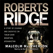 Roberts Ridge: A True Story of Courage and Sacrifice on Takur Ghar Mountain, Afghanistan | [Malcolm MacPherson]