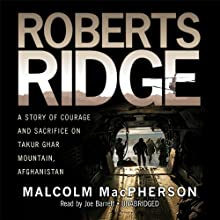 Roberts Ridge: A True Story of Courage and Sacrifice on Takur Ghar Mountain, Afghanistan (       UNABRIDGED) by Malcolm MacPherson Narrated by Joe Barrett