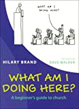 Hilary Brand What am I Doing Here?: A Beginner's Guide to Church