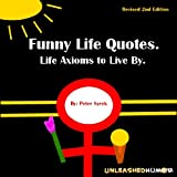 Funny Life Quotes. Life Axioms to Live By. 2nd Edition