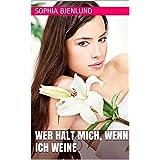 """Wer h�lt mich, wenn ich weine (Der romantische Adelsroman)von """"Sophia Bjenlund"""""""