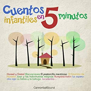 Cuentos Infantiles en 5 minutos [Classic Stories for Children in 5 minutes]: Hansel y Gretel, Blancanieves, La Caperucita Roja y más | [The Brothers Grimm, Hans Christian Andersen, Esopo, Joseph Jacobs, Charles Perrault]