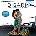 Disarm: The Complete Novel (       UNABRIDGED) by June Gray Narrated by Emily Durante, Mikael Naramore