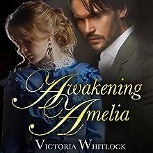 Awakening Amelia | Livre audio Auteur(s) : Victoria Whitlock Narrateur(s) : Lucy Richmond Jones