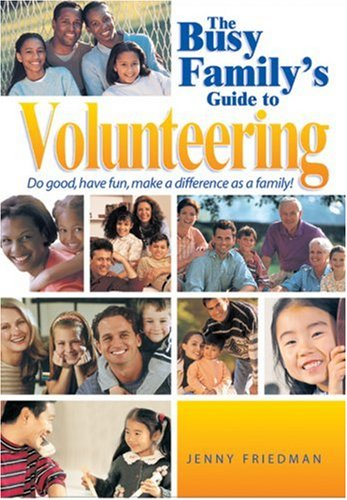 The Busy Family's Guide to Volunteering: Doing Good Together
