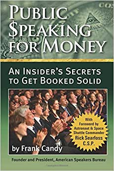 Public Speaking For Money: Insider's Secrets To Working With Agents And Bureaus . . . And Getting Booked Solid