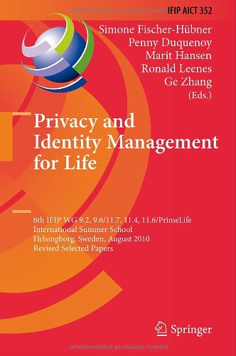 Privacy and Identity Management for Life: 6th IFIP WG 9.2, 9.6/11.7, 11.4, 11.6/PrimeLife International Summer School, Helsingborg, Sweden, August 2-6, 2010, Revised Selected Papers