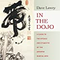 In the Dojo: A Guide to the Rituals and Etiquette of the Japanese Martial Arts Audiobook by Dave Lowry Narrated by Brian Nishii