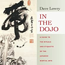 In the Dojo: A Guide to the Rituals and Etiquette of the Japanese Martial Arts (       UNABRIDGED) by Dave Lowry Narrated by Brian Nishii
