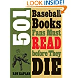 501 Baseball Books Fans Must Read before They Die by Ron Kaplan