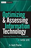 img - for Optimizing and Assessing Information Technology, + Web Site: Improving Business Project Execution by K. Scott Proctor (2011-09-06) book / textbook / text book