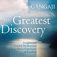 The Greatest Discovery: Insights and Guided Meditations for the Direct Experience of Freedom  by Gangaji Narrated by Gangaji