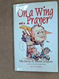 On a Wing and a Prayer: The Story of Knock Airport, Now Known as Ireland West Airport Knock Terry Reilly