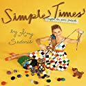 Simple Times: Crafts for Poor People (       UNABRIDGED) by Amy Sedaris Narrated by Amy Sedaris