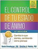 img - for El control de tu estado de  nimo, Segunda edici n: Cambia lo que sientes, cambiando c mo piensas (Spanish Edition) book / textbook / text book