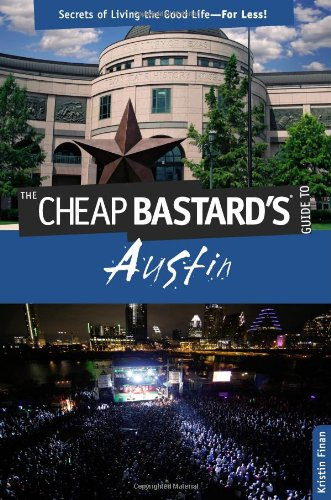 The Cheap Bastard's® Guide to Austin: Secrets of Living the Good Life--For Less!: Kristin Finan: 9780762773008: Amazon.com: Books